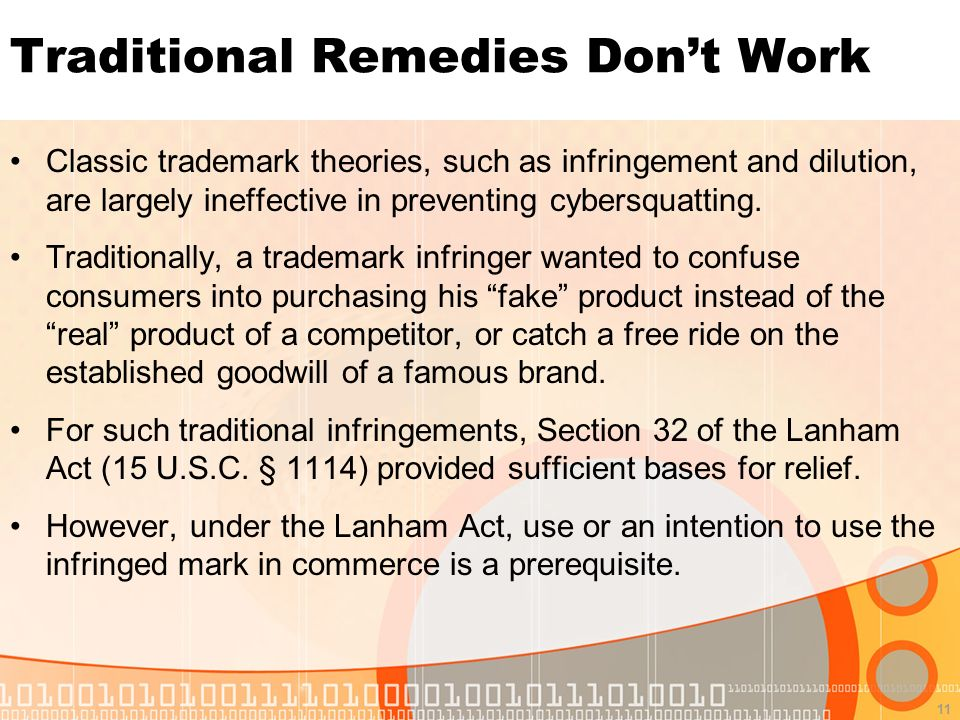 11 Traditional Remedies Dont Work Classic trademark theories, such as infringement and dilution, are largely ineffective in preventing cybersquatting.