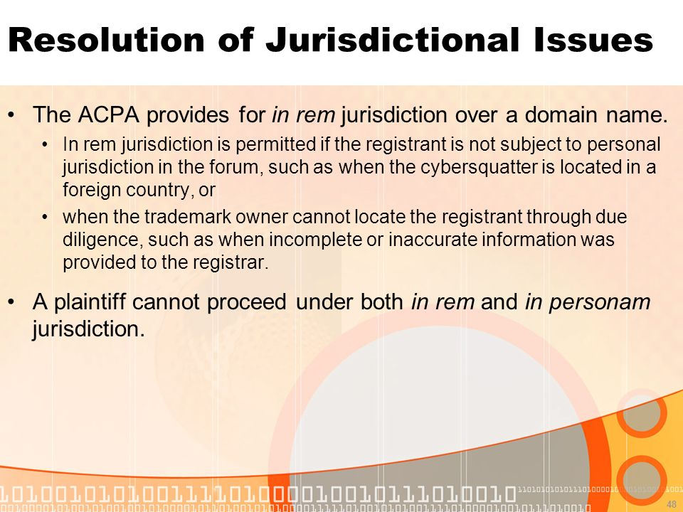 48 Resolution of Jurisdictional Issues The ACPA provides for in rem jurisdiction over a domain name.