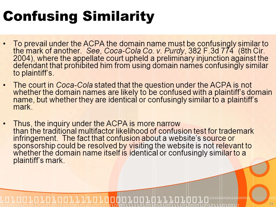 51 Confusing Similarity To prevail under the ACPA the domain name must be confusingly similar to the mark of another.
