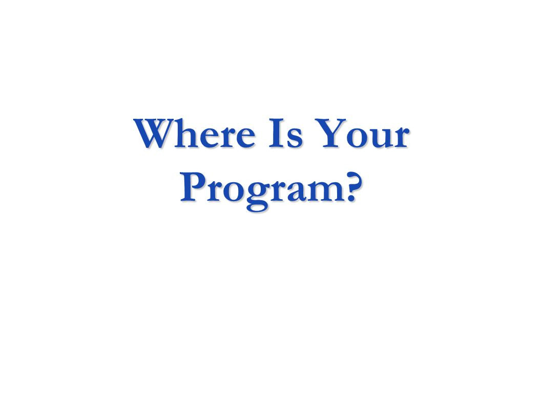 Where Is Your Program