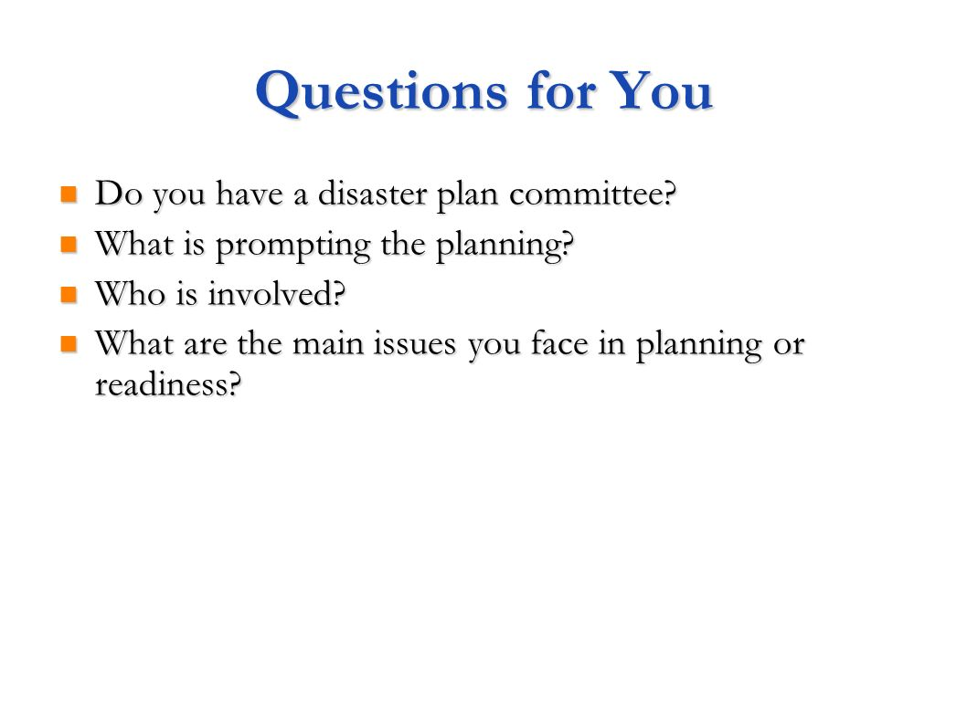 Questions for You Do you have a disaster plan committee.