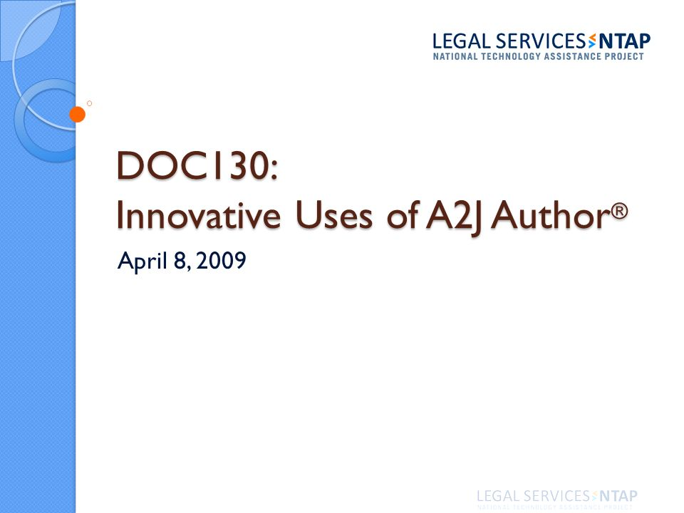 DOC130: Innovative Uses of A2J Author ® April 8, 2009