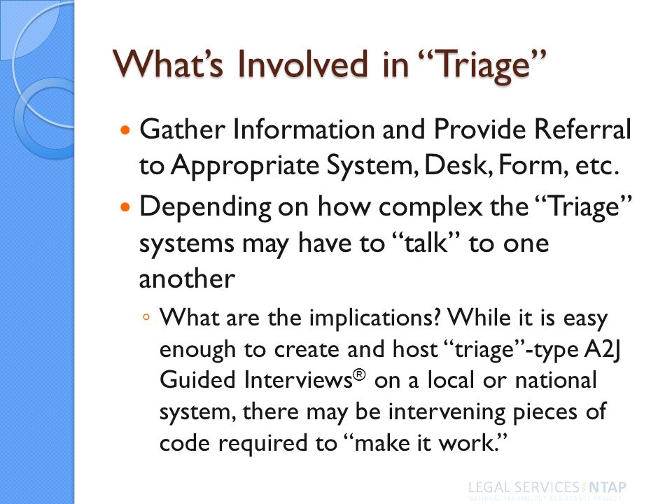 Whats Involved in Triage Gather Information and Provide Referral to Appropriate System, Desk, Form, etc.