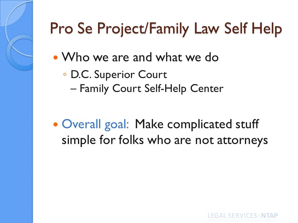 Pro Se Project/Family Law Self Help Who we are and what we do D.C.