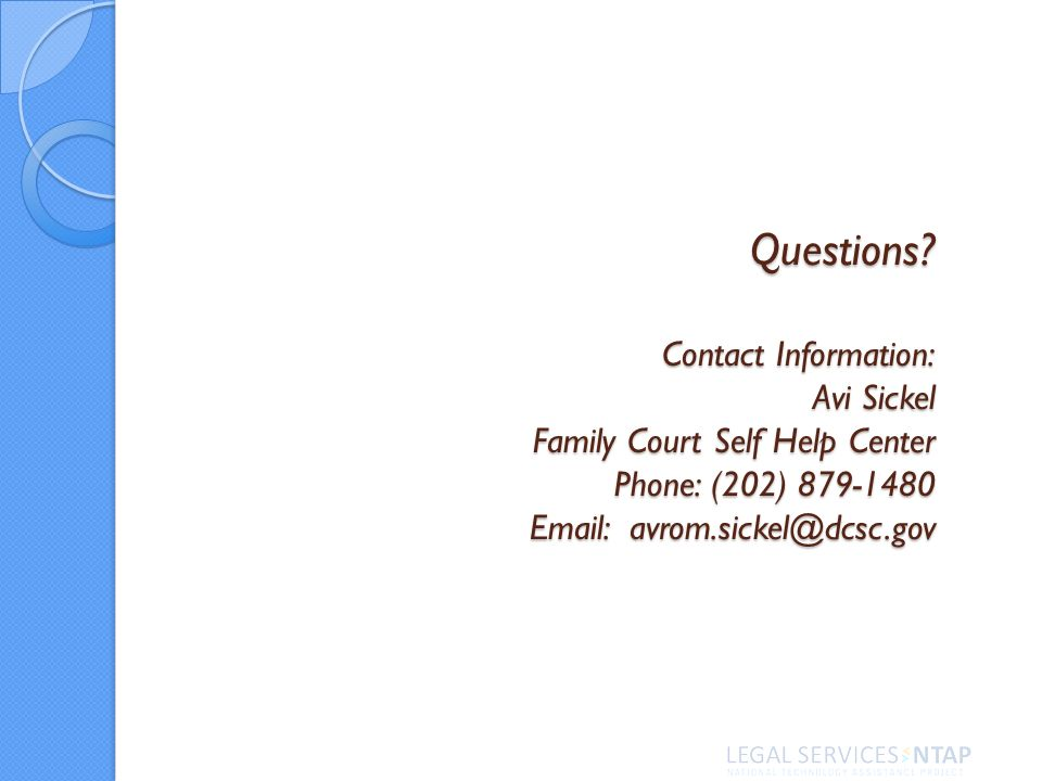 Questions? Contact Information: Avi Sickel Family Court Self Help Center Phone: (202) 879-1480 Email: avrom.sickel@dcsc.gov
