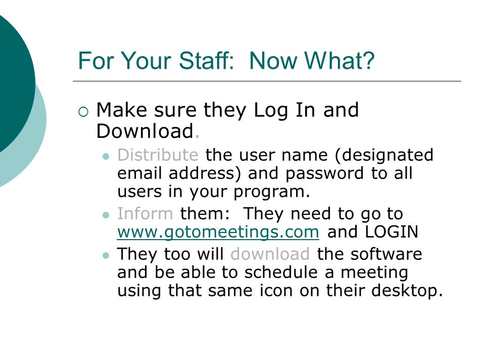 For Your Staff: Now What? Make sure they Log In and Download. Distribute the user name (designated email address) and password to all users in your pr