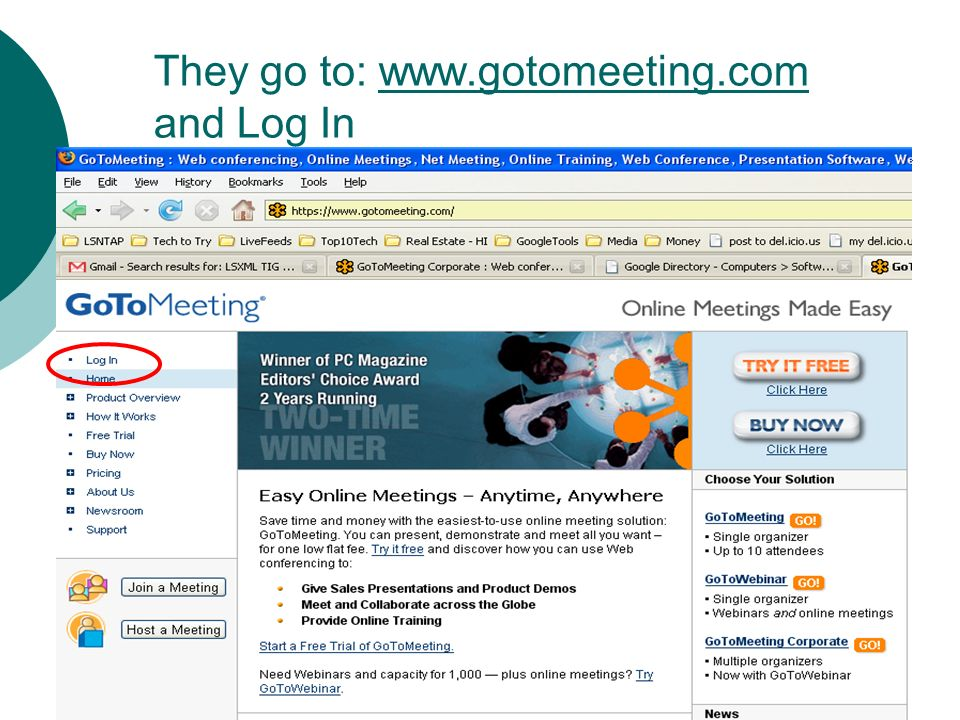 They go to: www.gotomeeting.com and Log Inwww.gotomeeting.com