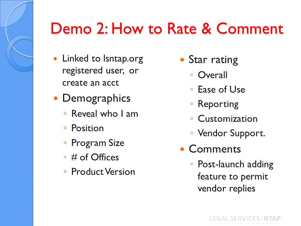 Demo 2: How to Rate & Comment Linked to lsntap.org registered user, or create an acct Demographics Reveal who I am Position Program Size # of Offices Product Version Star rating Overall Ease of Use Reporting Customization Vendor Support.