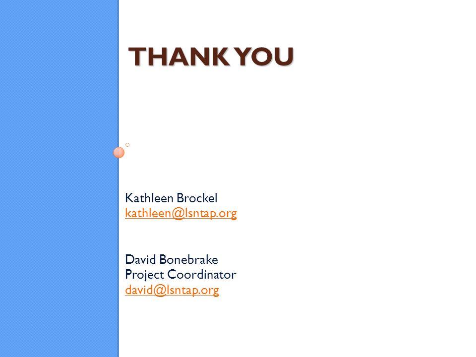 THANK YOU Kathleen Brockel kathleen@lsntap.org kathleen@lsntap.org David Bonebrake Project Coordinator david@lsntap.org david@lsntap.org