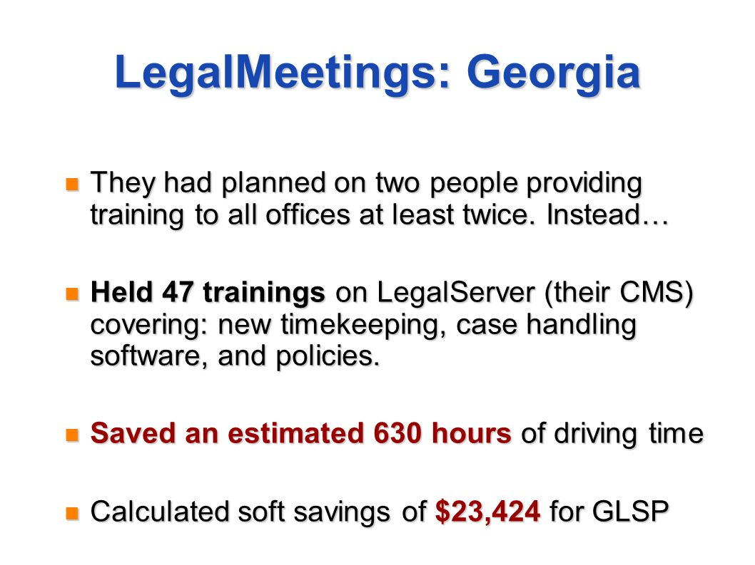 LegalMeetings: Georgia They had planned on two people providing training to all offices at least twice. Instead… They had planned on two people provid