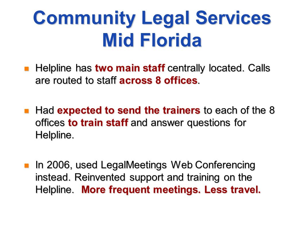 Community Legal Services Mid Florida Helpline has two main staff centrally located. Calls are routed to staff across 8 offices. Had expected to send t