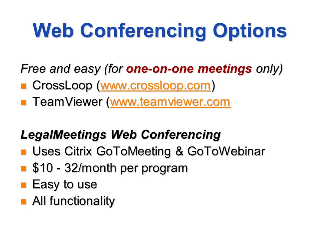 Web Conferencing Options Free and easy (for one-on-one meetings only) CrossLoop (www.crossloop.com) CrossLoop (www.crossloop.com)www.crossloop.com Tea