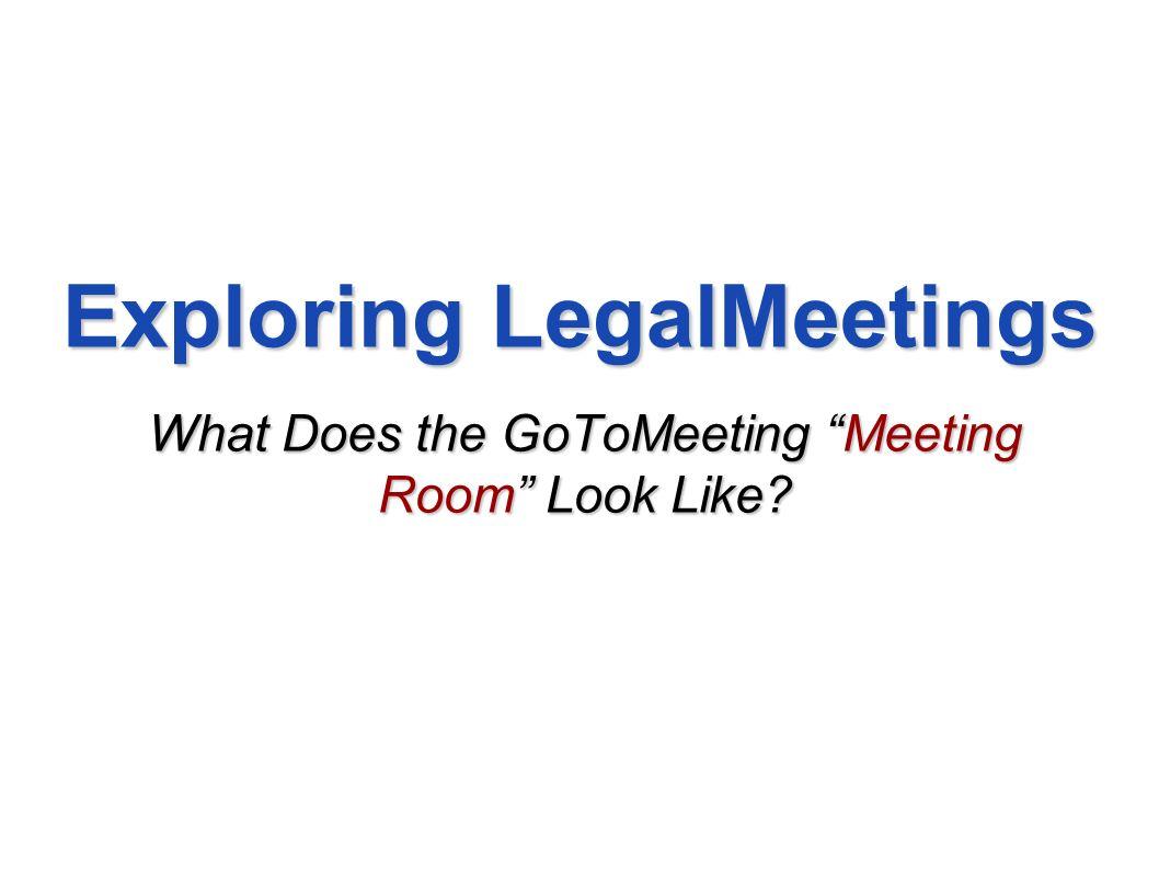 Exploring LegalMeetings What Does the GoToMeeting Meeting Room Look Like