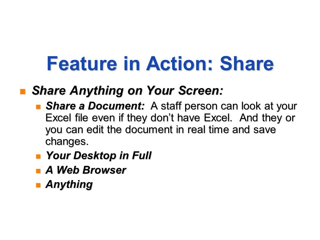 Feature in Action: Share Share Anything on Your Screen: Share Anything on Your Screen: Share a Document: A staff person can look at your Excel file ev