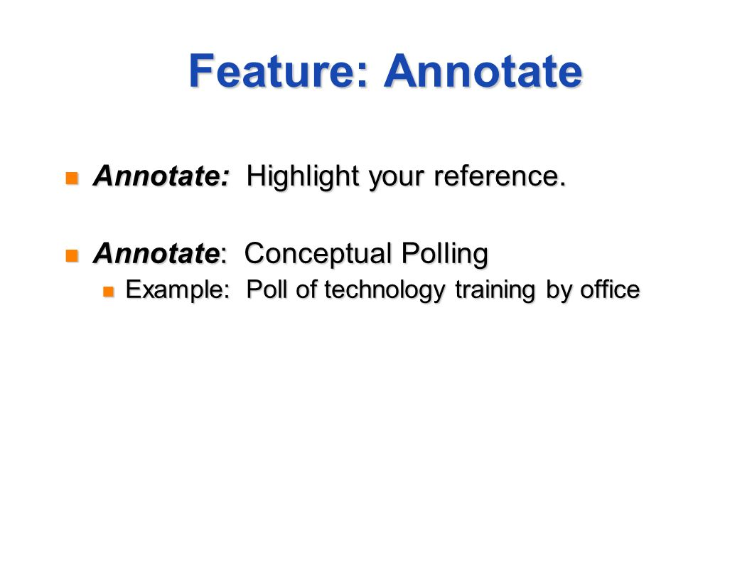 Feature: Annotate Annotate: Highlight your reference. Annotate: Highlight your reference. Annotate: Conceptual Polling Annotate: Conceptual Polling Ex