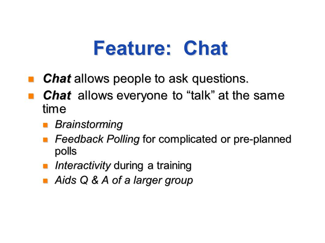 Feature: Chat Chat allows people to ask questions. Chat allows people to ask questions. Chat allows everyone to talk at the same time Chat allows ever
