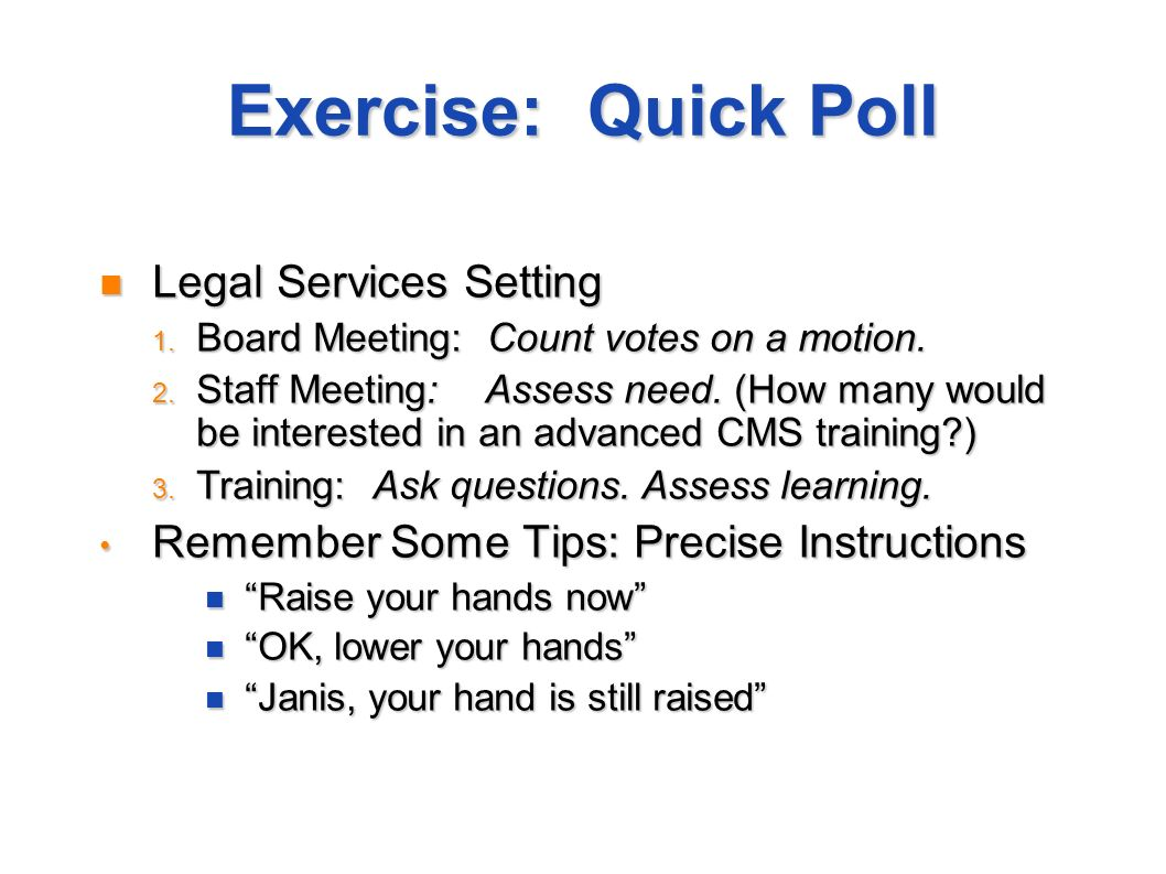 Exercise: Quick Poll Legal Services Setting Legal Services Setting 1. Board Meeting: Count votes on a motion. 2. Staff Meeting: Assess need. (How many