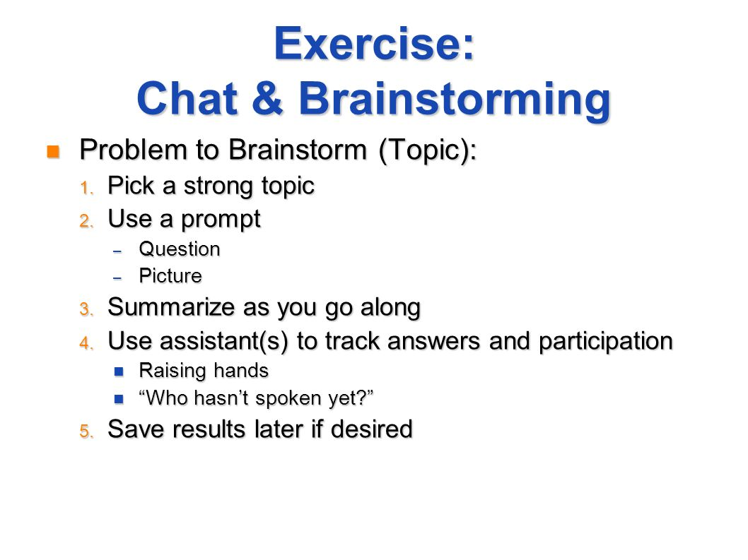 Exercise: Chat & Brainstorming Problem to Brainstorm (Topic): Problem to Brainstorm (Topic): 1. Pick a strong topic 2. Use a prompt – Question – Pictu