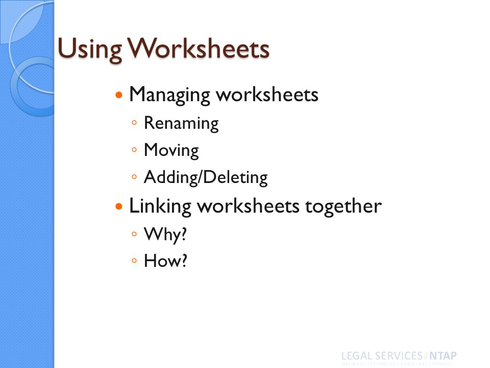 Managing worksheets Renaming Moving Adding/Deleting Linking worksheets together Why.