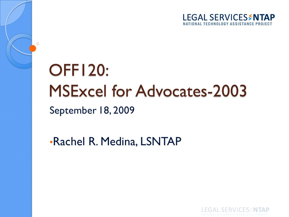 OFF120: MSExcel for Advocates-2003 September 18, 2009 Rachel R. Medina, LSNTAP
