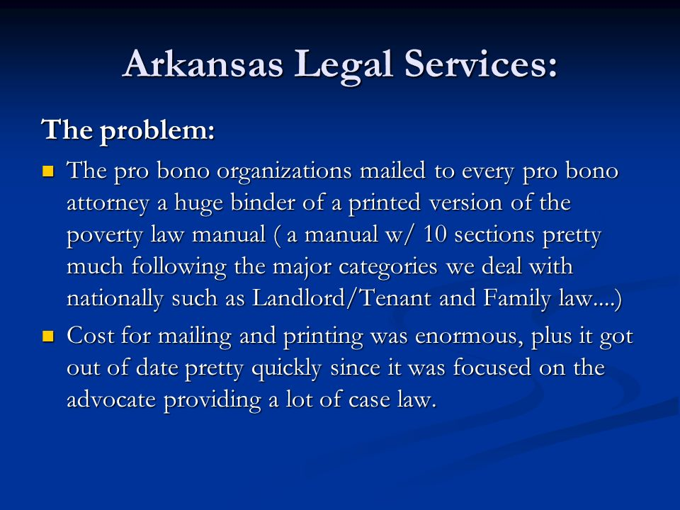 Arkansas Legal Services: The problem: The pro bono organizations mailed to every pro bono attorney a huge binder of a printed version of the poverty l