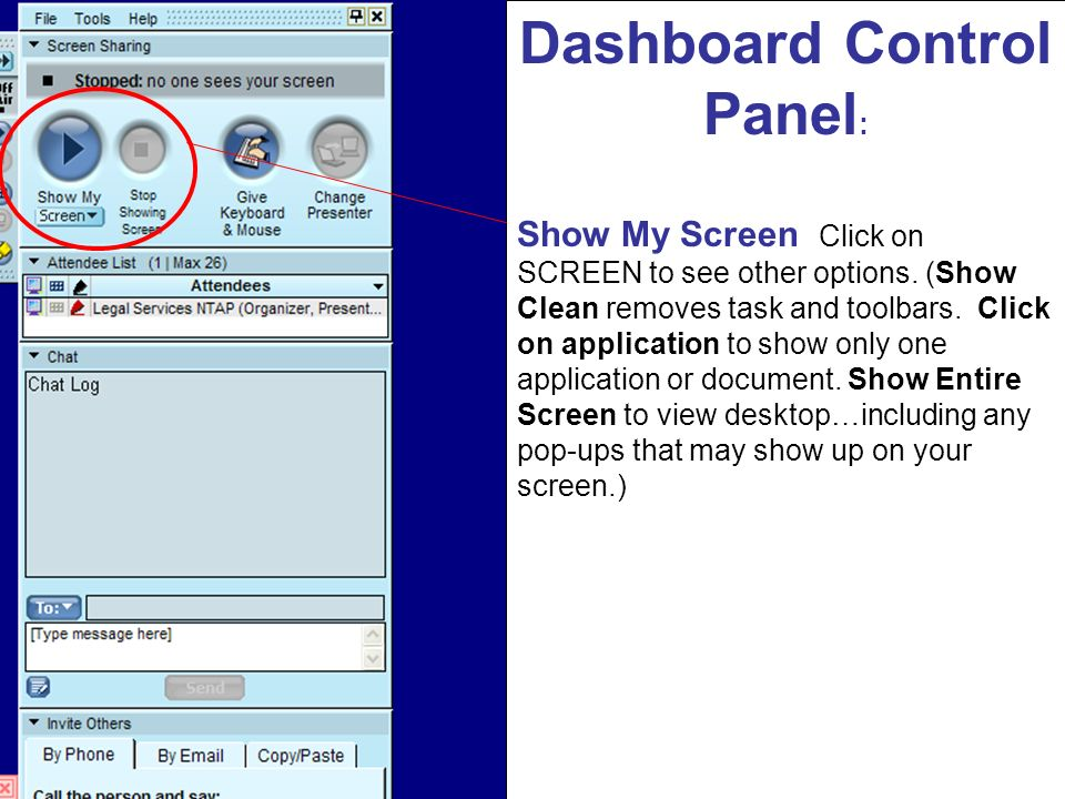 Dashboard Control Panel : Show My Screen Click on SCREEN to see other options. (Show Clean removes task and toolbars. Click on application to show onl