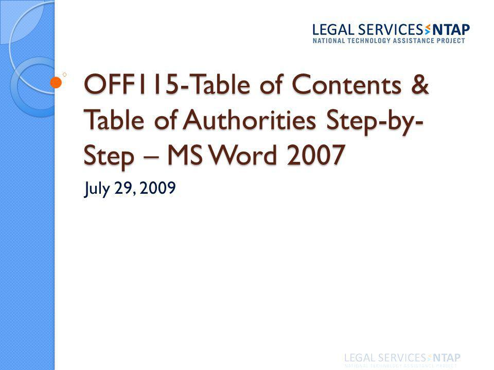 OFF115-Table of Contents & Table of Authorities Step-by- Step – MS Word 2007 July 29, 2009