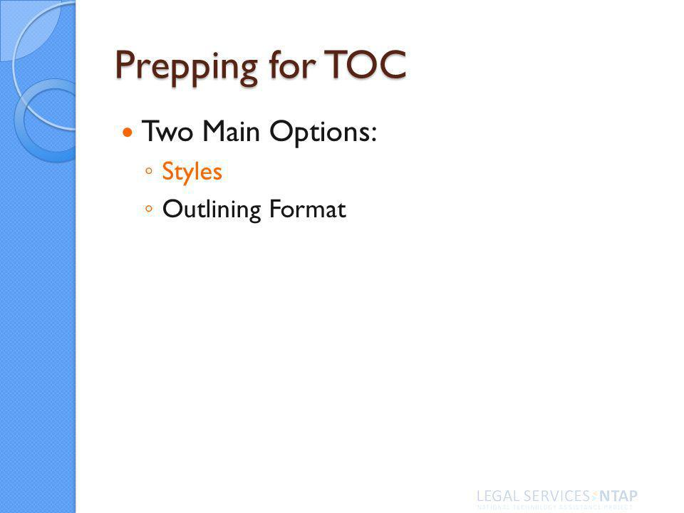 Prepping for TOC Two Main Options: Styles Outlining Format