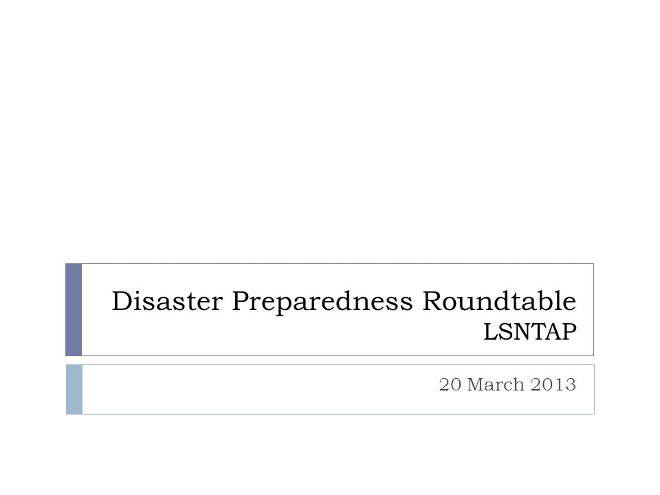 Disaster Preparedness Roundtable LSNTAP 20 March 2013