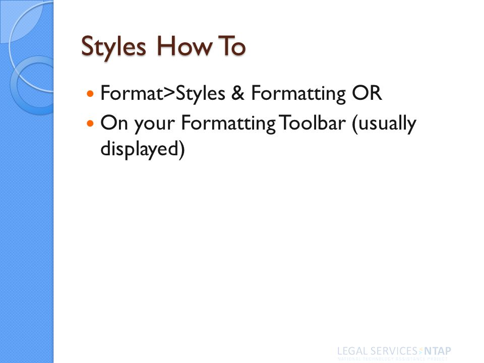 Styles How To Format>Styles & Formatting OR On your Formatting Toolbar (usually displayed)