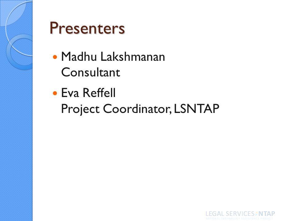 Presenters Madhu Lakshmanan Consultant Eva Reffell Project Coordinator, LSNTAP