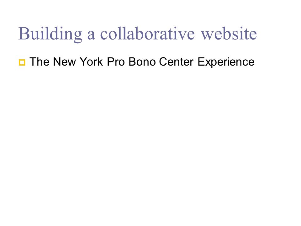 Building a collaborative website The New York Pro Bono Center Experience