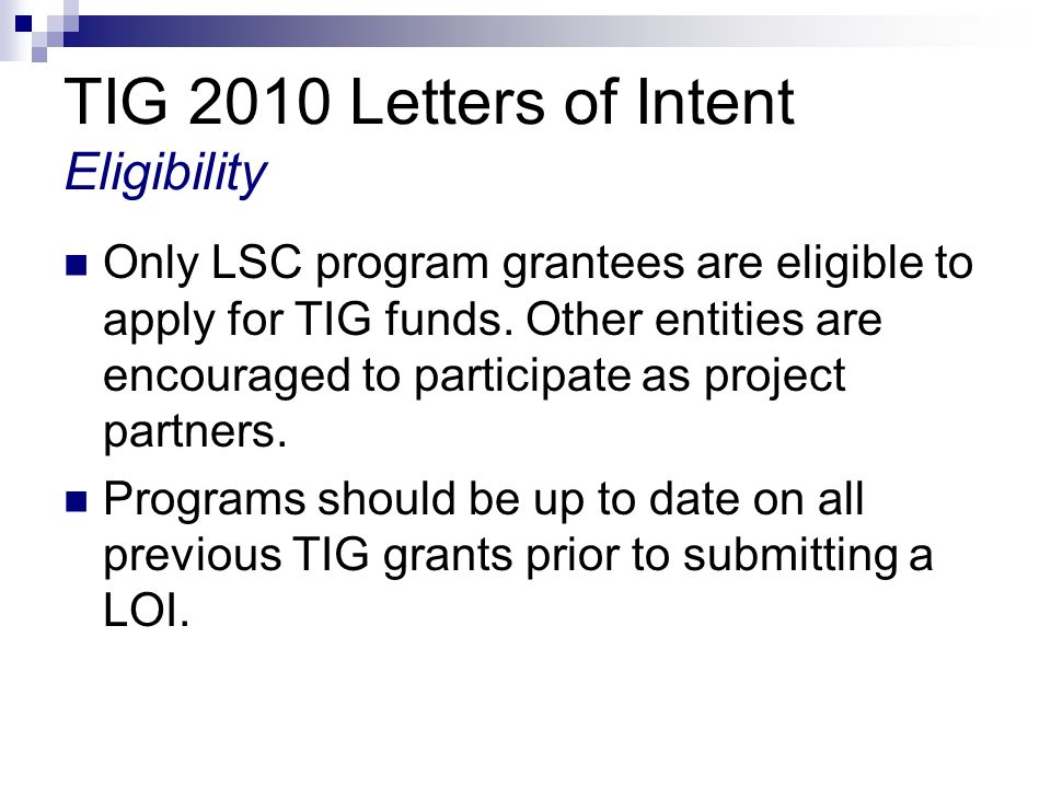 TIG 2010 Letters of Intent Eligibility Only LSC program grantees are eligible to apply for TIG funds.