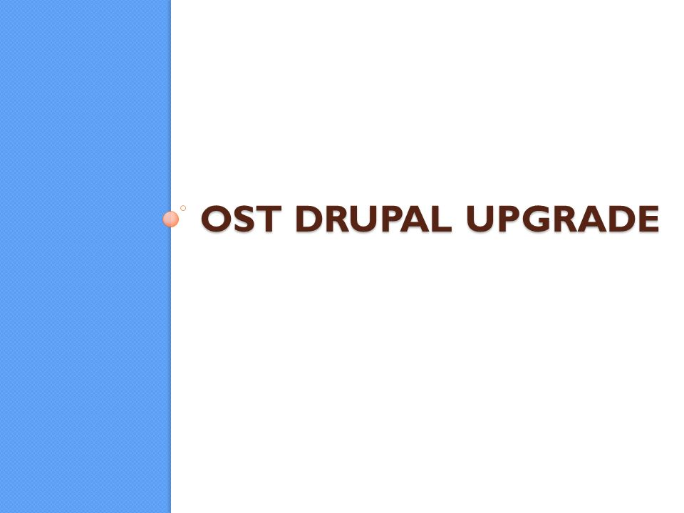 OST DRUPAL UPGRADE