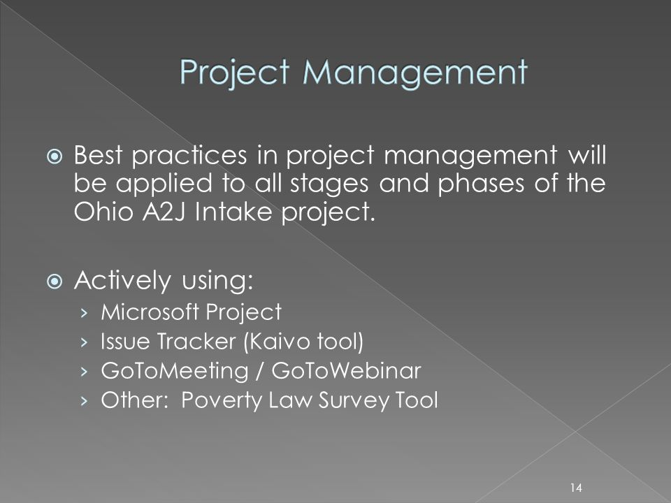 Best practices in project management will be applied to all stages and phases of the Ohio A2J Intake project.