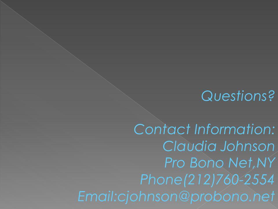 Questions? Contact Information: Claudia Johnson Pro Bono Net,NY Phone(212)760-2554 Email:cjohnson@probono.net