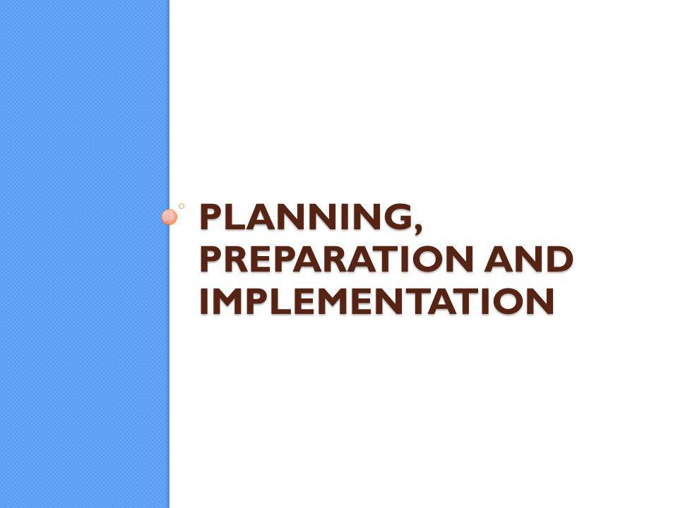 PLANNING, PREPARATION AND IMPLEMENTATION