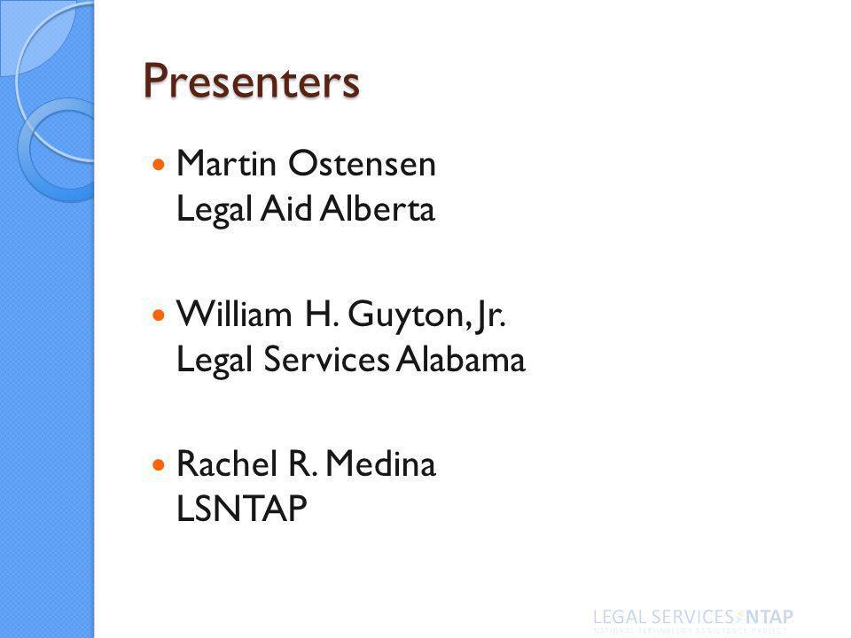 Presenters Martin Ostensen Legal Aid Alberta William H. Guyton, Jr. Legal Services Alabama Rachel R. Medina LSNTAP