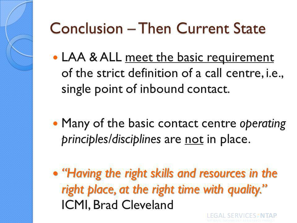 Conclusion – Then Current State LAA & ALL meet the basic requirement of the strict definition of a call centre, i.e., single point of inbound contact.