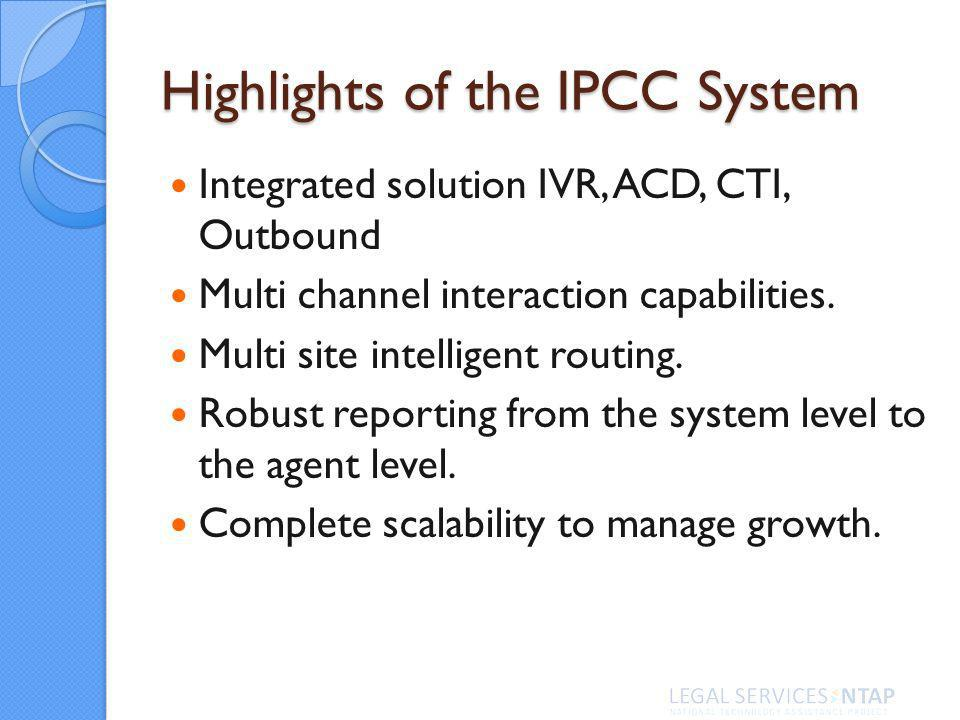 Highlights of the IPCC System Integrated solution IVR, ACD, CTI, Outbound Multi channel interaction capabilities.