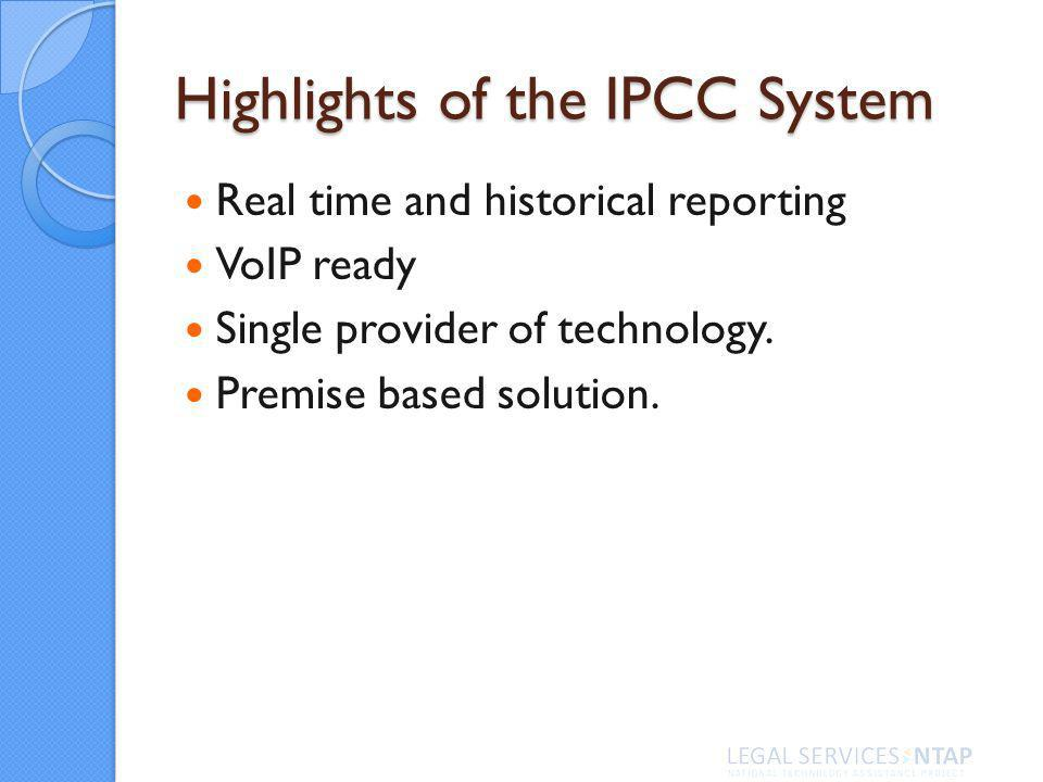 Highlights of the IPCC System Real time and historical reporting VoIP ready Single provider of technology.