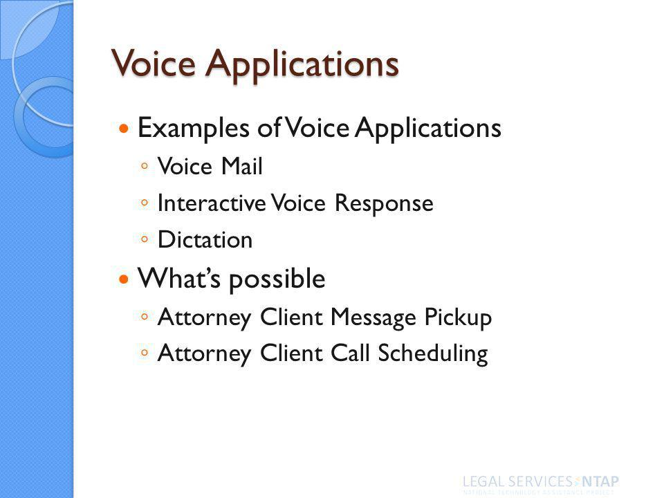 Voice Applications Examples of Voice Applications Voice Mail Interactive Voice Response Dictation Whats possible Attorney Client Message Pickup Attorney Client Call Scheduling