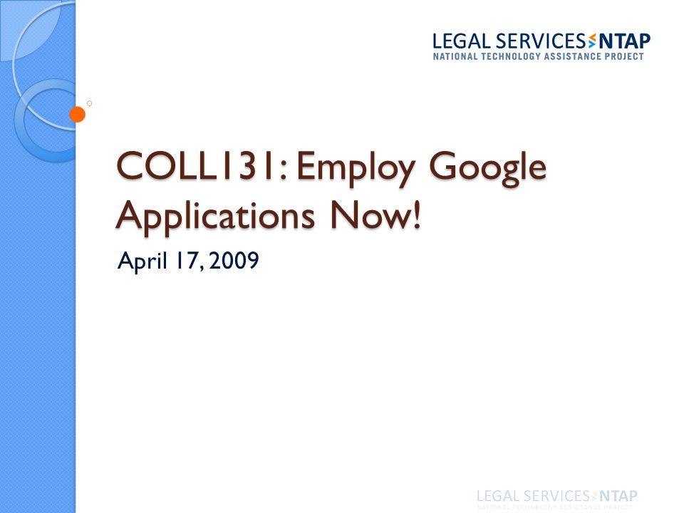 COLL131: Employ Google Applications Now! April 17, 2009