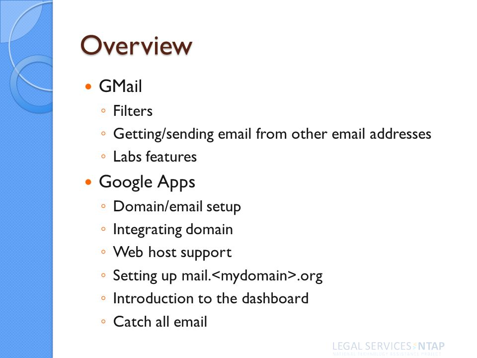 Overview GMail Filters Getting/sending email from other email addresses Labs features Google Apps Domain/email setup Integrating domain Web host suppo