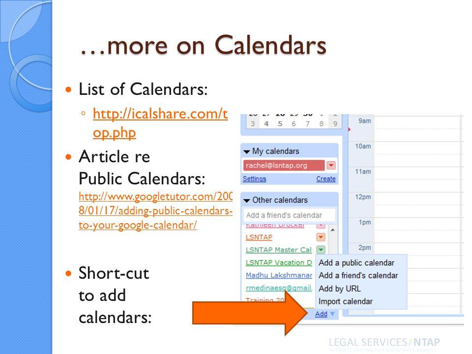 …more on Calendars List of Calendars: http://icalshare.com/t op.php http://icalshare.com/t op.php Article re Public Calendars: http://www.googletutor.com/200 8/01/17/adding-public-calendars- to-your-google-calendar/ http://www.googletutor.com/200 8/01/17/adding-public-calendars- to-your-google-calendar/ Short-cut to add calendars: