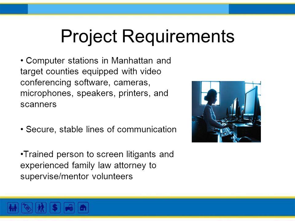 Project Requirements Computer stations in Manhattan and target counties equipped with video conferencing software, cameras, microphones, speakers, pri