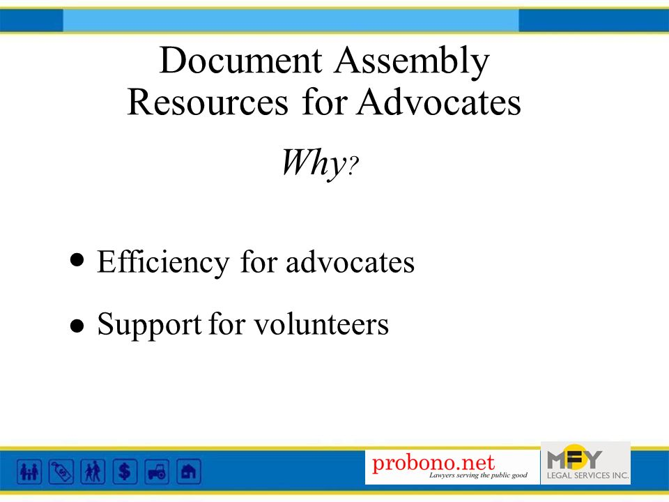 Document Assembly Resources for Advocates Why ? Efficiency for advocates Support for volunteers