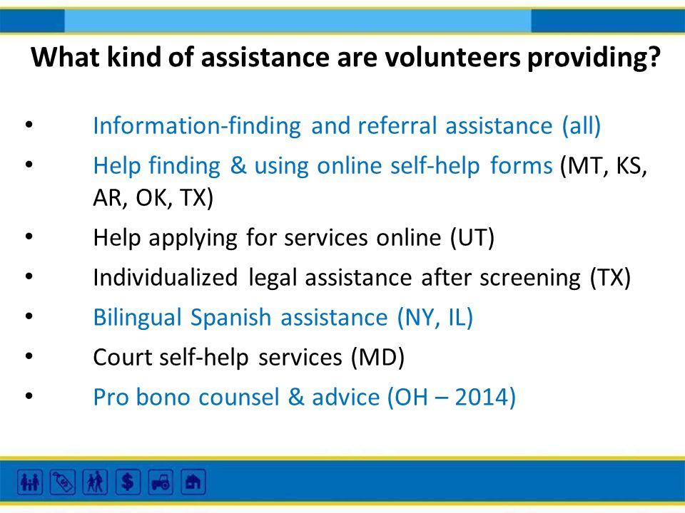 What kind of assistance are volunteers providing? Information-finding and referral assistance (all) Help finding & using online self-help forms (MT, K
