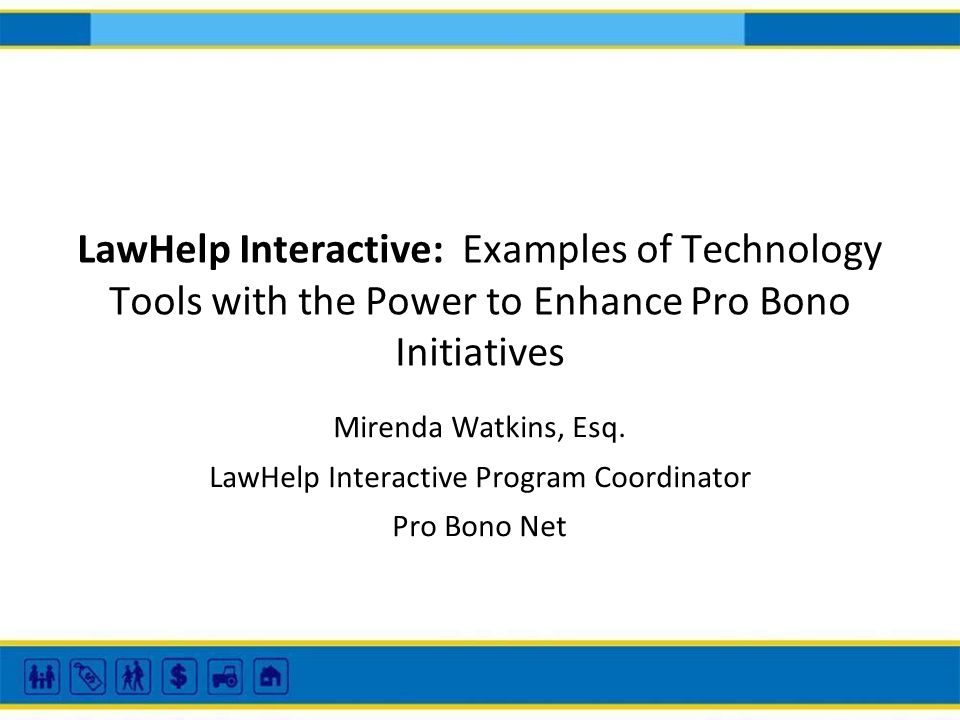 LawHelp Interactive: Examples of Technology Tools with the Power to Enhance Pro Bono Initiatives Mirenda Watkins, Esq. LawHelp Interactive Program Coo