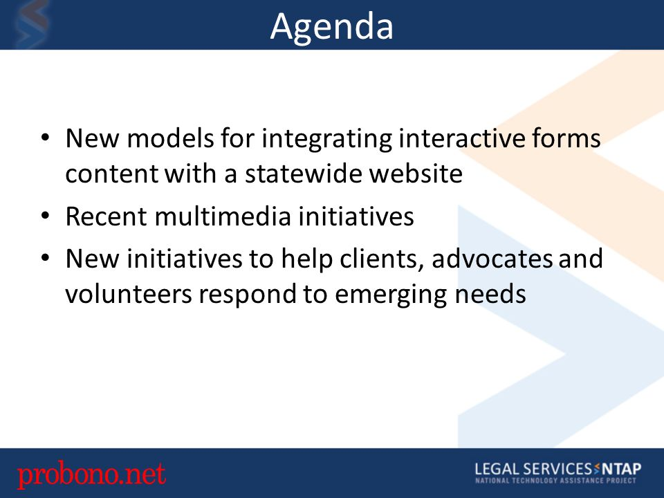 Agenda New models for integrating interactive forms content with a statewide website Recent multimedia initiatives New initiatives to help clients, advocates and volunteers respond to emerging needs